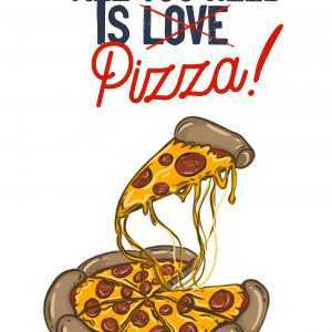 All you need is pizza