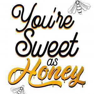 You're sweet as honey